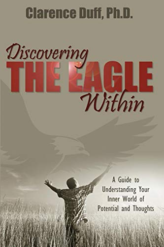Discovering the Eagle Within: A Guide to Understanding Your Inner World of Potential and Thoughts: ...