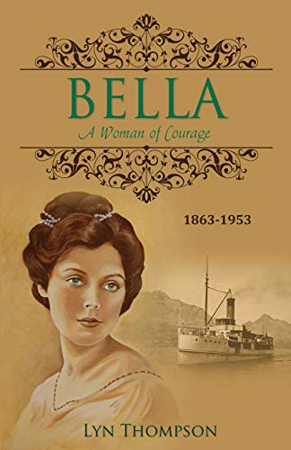 Bella, a Woman of Courage, 1863-1953: Lyn Thompson