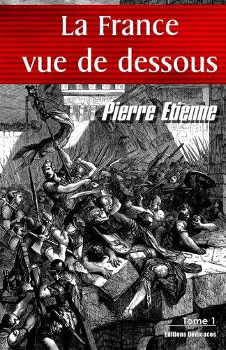 9781770765443: La France vue de dessous. Tome 1: De l'an <- 000000000,1 (?) � Charles V
