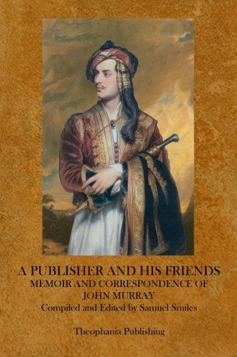 A Publisher and His Friends: Samuel Smiles: John Murray