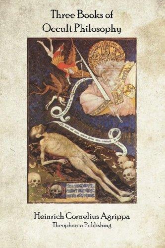 Three Books of Occult Philosophy: Heinrich Cornelius Agrippa