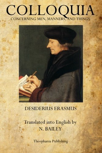 Colloquia: Concerning Men, Manners, and Things: Desiderius Erasmus