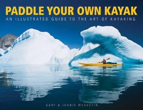 Paddle Your Own Kayak: An Illustrated Guide to the Art of Kayaking: McGuffin, Gary; McGuffin, ...