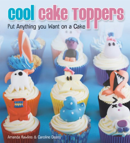 9781770850385: Cool Cake Toppers: Put Anything You Want on A Cake