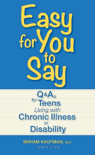 Easy for You to Say: Q and As for Teens Living With Chronic Illness or Disability: Kaufman BSN MD ...