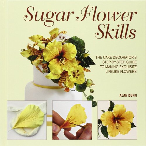 9781770851399: Sugar Flower Skills: The Cake Decorator's Step-By-Step Guide to Making Exquisite Lifelike Flowers