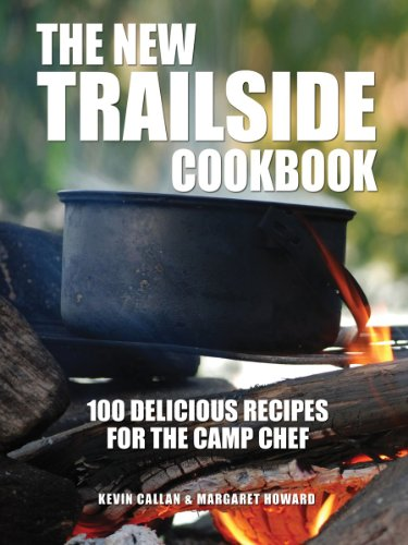 The New Trailside Cookbook: 100 Delicious Recipes for the Camp Chef: Callan, Kevin; Howard, ...