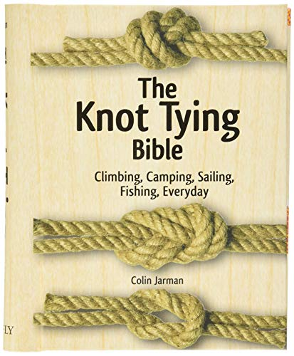 9781770852099: The Knot Tying Bible: Climbing, Camping, Sailing, Fishing, Everyday