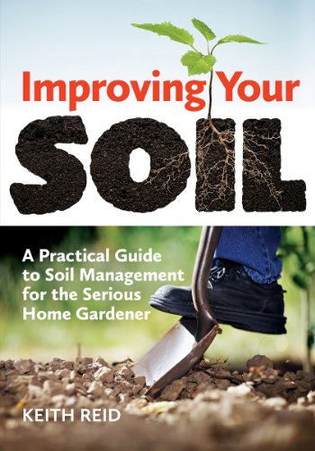 Improving Your Soil: A Practical Guide to Soil Management for the Serious Home Gardener: Reid, ...
