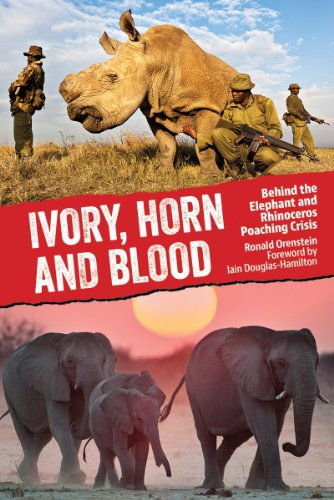 9781770852273: Ivory, Horn and Blood: Behind the Elephant and Rhinoceros Poaching Crisis