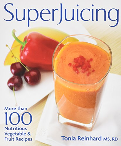 Superjuicing: More Than 100 Nutritious Vegetable Fruit Recipes (Paperback): Tonia Reinhard