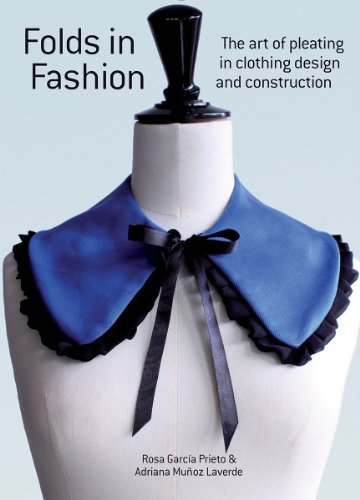 Folds in Fashion: The Art of Pleating in Clothing Design and Construction: Prieto, Rosa Garcia
