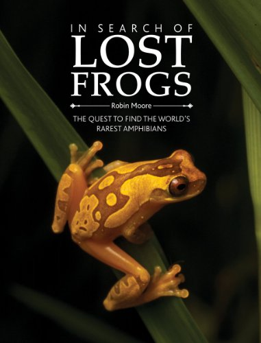 In Search of Lost Frogs: The Quest to Find the World' Rarest Amphibians