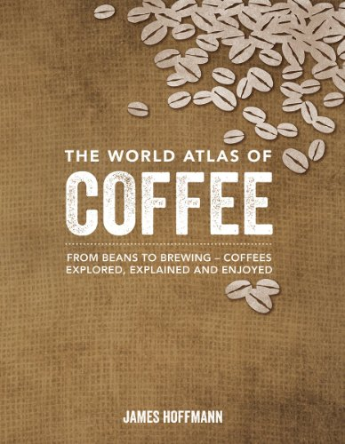 9781770854703: The World Atlas of Coffee: From Beans to Brewing -- Coffees Explored, Explained and Enjoyed