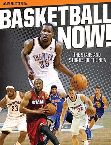 Basketball Now!: The Stars and Stories of the NBA: Adam Elliott Segal