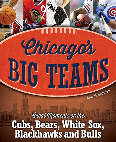 Chicago's Big Teams: Great Moments of the Cubs, Bears, White Sox, Blackhawks and Bulls (...