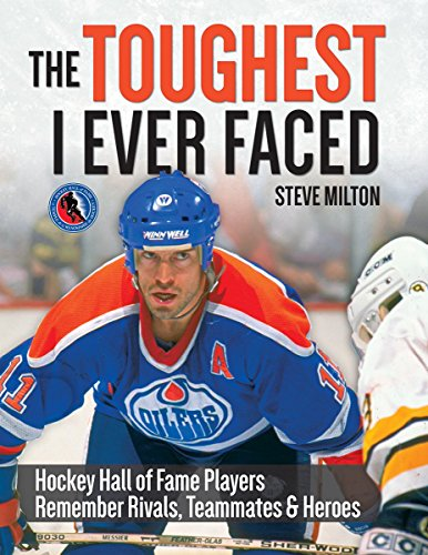9781770855984: The Toughest I Ever Faced: Hockey Hall of Fame Players Remember Their Greatest Rivals, Teammates and Heroes