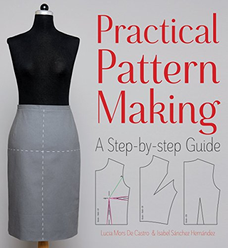 Practical Pattern Making: A Step-by-step Guide: Mors de Castro,