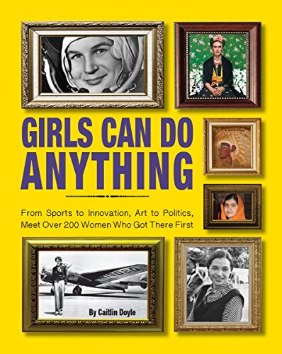 Girls Can Do Anything: From Sports to Innovation, Art to Politics, Meet Over 200 Women Who Got ...