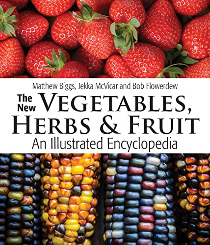 The New Vegetables, Herbs and Fruit: An Illustrated Encyclopedia (Hardcover): Matthew Biggs
