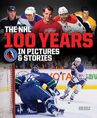 9781770858619: The NHL -- 100 Years in Pictures and Stories