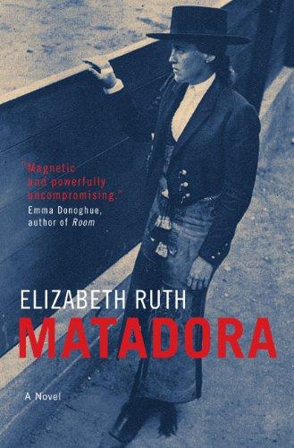 Matadora: A Novel: Ruth, Elizabeth
