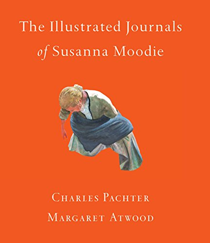 The Illustrated Journals of Susanna Moodie (1770862218) by Margaret Atwood