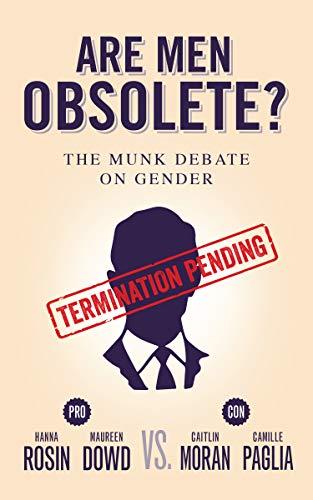 9781770894518: Are Men Obsolete?: The Munk Debate on Gender: Rosin and Dowd vs. Moran and Paglia