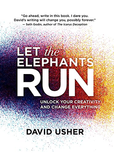 9781770898684: Let the Elephants Run: Unlock Your Creativity and Change Everything