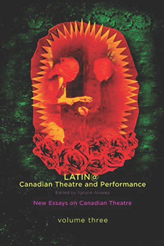 Latina/o Canadian Theatre and Performance (New Essays on Canadian Theatre)