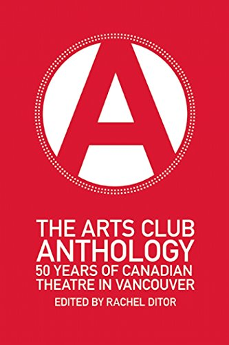 The Arts Club Anthology: 50 Years of Canadian Theatre in Vancouver