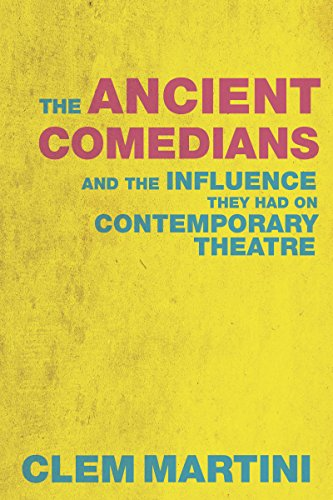 The Ancient Comedians: And the Influence They Had on Contemporary Theatre: Martini, Clem