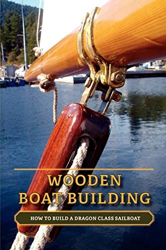 9781770974067: Wooden Boat Building: How to Build a Dragon Class Sailboat