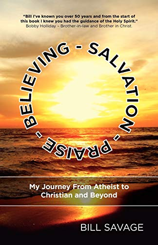 9781770975132: Believing - Salvation - Praise: My Journey From Atheist to Christian and Beyond