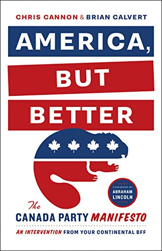 9781771000628: America, But Better: The Canada Party Manifesto