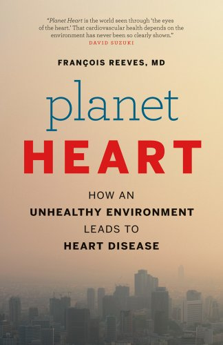 9781771000819: Planet Heart: How an Unhealthy Environment Leads to Heart Disease