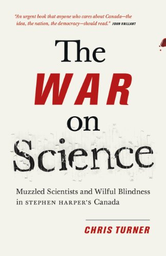 9781771004312: The War on Science: Muzzled Scientists and Wilful Blindness in Stephen Harper's Canada