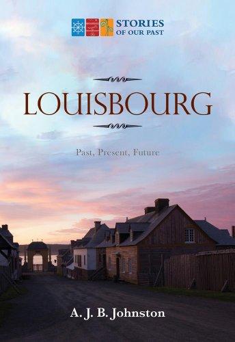 Louisbourg: Past, Present, Future: A. J. B. Johnston