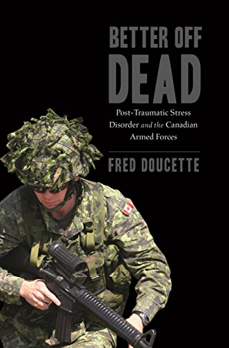 9781771083546: Better Off Dead: Post-Traumatic Stress Disorder and the Canadian Armed Forces