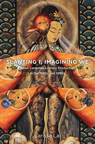 Slanting I, Imagining We: Asian Canadian Literary Production in the 1980s and 1990s (Paperback): ...