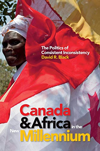 Canada and Africa in the New Millennium: The Politics of Consistent Inconsistency: Black, David R.