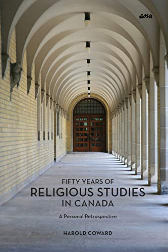 Fifty Years of Religious Studies in Canada A Personal Retrospective: Coward, Harold
