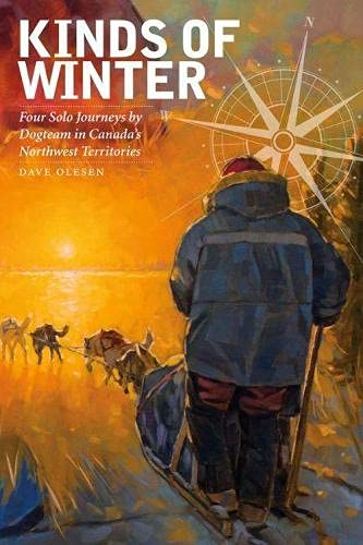 Kinds of Winter: Four Solo Journeys by Dogteam in Canada's Northwest Territories (Life Writing...