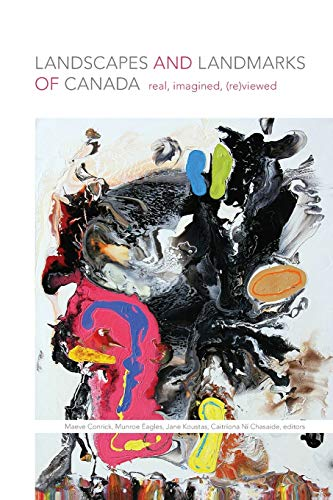 Landscapes & Landmarks of Canada: Real, Imagined, (Re)Viewed: Maeve Conrick