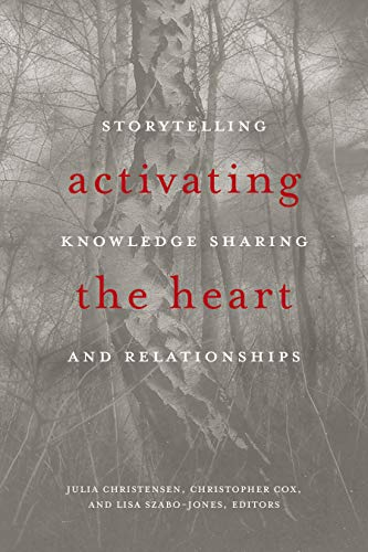 9781771122191: Activating the Heart: Storytelling, Knowledge Sharing, and Relationship (Indigenous Studies)