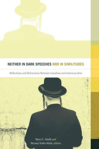 9781771122313: Neither in Dark Speeches nor in Similitudes: Reflections and Refractions Between Canadian and American Jews