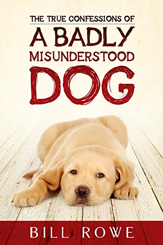 9781771174411: The True Confessions of a Badly Misunderstood Dog