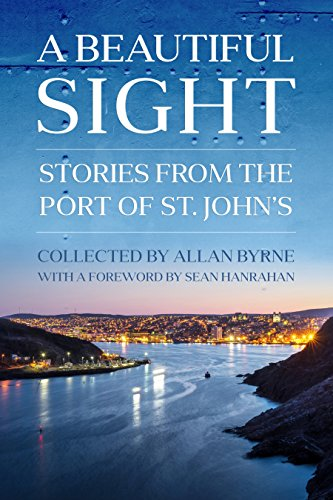 A Beautiful Sight: Stories from the Port of St. John's: Byrne, Allan; Authority, St. John's...