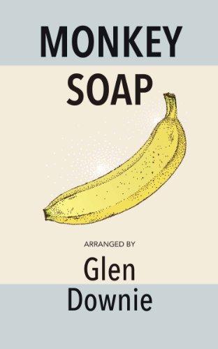 Monkey Soap: A Choir of Available Voice: Downie, Glen