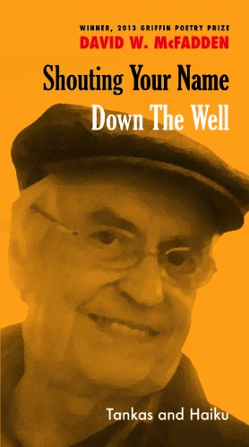 Shouting Your Name Down the Well: Tankas and Haiku: McFadden, David W.